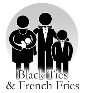 Black Ties and French Fries